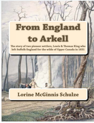 From England to Arkell: The story of two pioneer settlers, Lewis & Thomas King who left Suffolk England for the Wilds of Upper Canada in 1831 A Genealogy to 4 Generations following their descendants in Ontario, Alberta, Australia & Michigan.